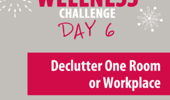 Wellness Challenge Day 6 - Declutter one area of your home or workplace that you use often.