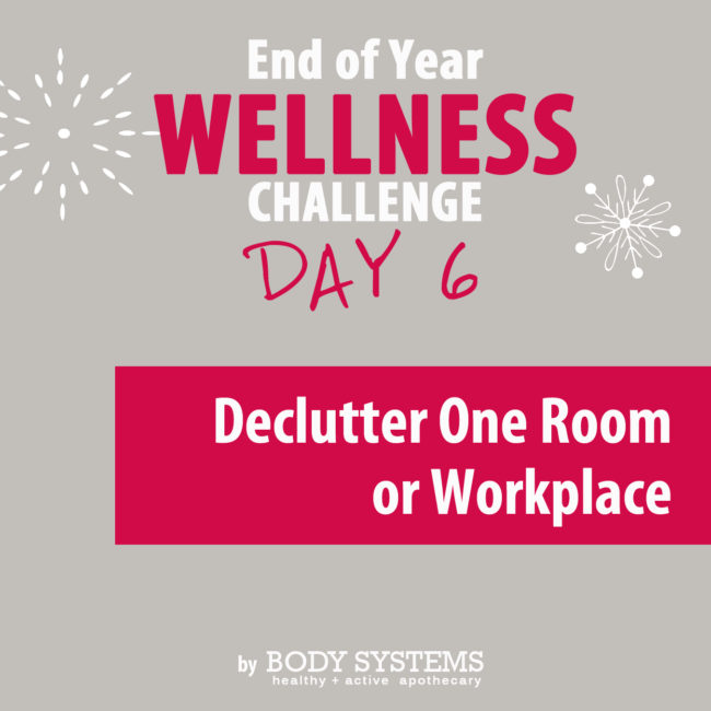 Wellness Challenge Day 6 - Lose mental weight by decluttering one area of your life and gain focus in all other areas of your life.