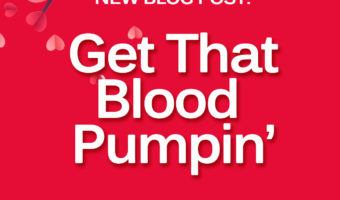 How to get the blood pumping besides exercise.